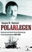 """""""Polarlegen - historien om Henrik Greve Blessing og Fram-ekspedisjonen 1893-1896"""" av Kaare R. Norum"""