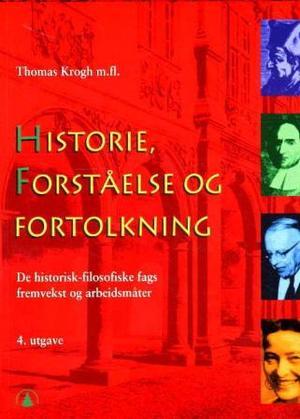 """""""Historie, forståelse og fortolkning - innføring i de historisk-filosofiske fags fremvekst og arbeidsmåter"""" av Thomas Krogh"""