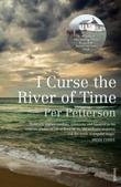 """""""I curse the river of time"""" av Per Petterson"""