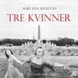 """Tre kvinner - roman"" av Mari Ann Augestad"