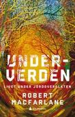 """""""Underverden - en tidsreise under jorda"""" av Robert Macfarlane"""