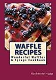 """Waffle Recipes - Wonderful Waffles and Syrups Cookbook"" av Katherine L. Hupp"