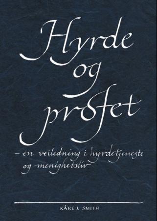 """""""Hyrde og profet - en veiledning i hyrdetjeneste og menighetsliv"""" av Kåre J. Smith"""