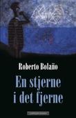 """""""En stjerne i det fjerne"""" av Roberto Bolaño"""