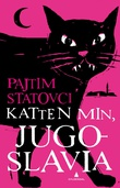 """Katten min, Jugoslavia"" av Pajtim Statovci"