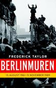 """Berlinmuren - 13. august 1961 - 9. november 1989"" av Frederick Taylor"