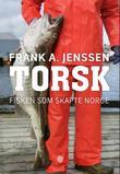 """""""Torsk - fisken som skapte Norge"""" av Frank A. Jenssen"""