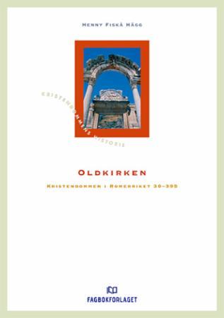 """""""Oldkirken - kristendommen i Romerriket 30-395"""" av Henny Fiskå Hägg"""