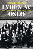 """Lyden av Oslo Oslo-Filharmonien 1919-2019"" av Alfred Fidjestøl"