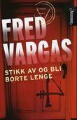 """""""Stikk av og bli borte lenge"""" av Fred Vargas"""