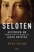 """""""Seloten - historien om hvordan Jesus fra Nasaret ble Jesus Kristus"""" av Reza Aslan"""