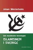 """""""Islamismen i Sverige Det muslimske brorskapet"""" av Johan Westerholm"""