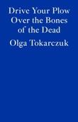 """Drive your plow over the bones of the dead"" av Olga Tokarczuk"