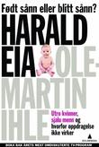 """""""Født sånn eller blitt sånn? - utro kvinner, sjalu menn og hvorfor oppdragelse ikke virker"""" av Harald Eia"""