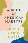 """A book of American martyrs"" av Joyce Carol Oates"