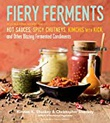 """Fiery Ferments - 70 Stimulating Recipes for Hot Sauces, Spicy Chutneys, Kimchis with Kick, and Other Blazing Fermented Condiments"" av Kirsten K. Shockey"