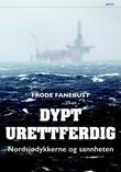 """""""Dypt urettferdig nordsjødykkerne og sannheten"""" av Frode Fanebust"""