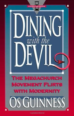 """""""Dining with the Devil - The Megachurch Movement Flirts with Modernity (Hourglass Books)"""" av Os Guinness"""