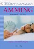 """""""Amming - morsmelk, ammemetoder, løsning av problemer, råd om kolikk, barn på reise"""" av Elisabet Helsing"""