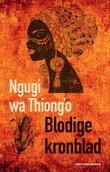 """Blodige kronblad - roman"" av Ngugi wa Thiong'o"