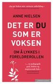 """""""Det er du som er voksen - om å lykkes i foreldrerollen"""" av Anne Nielsen"""