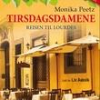 """""""Tirsdagsdamene - reisen til Lourdes"""" av Monika Peetz"""
