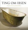"""""""Ting om Ibsen - tingene, livet og dramatikken"""" av Anne-Sofie Hjemdahl"""