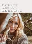 """""""Du skal ikke tro at du er noe"""" av Kathrine Sørland"""