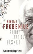 """""""Så høyt var du elsket"""" av Nikolaj Frobenius"""