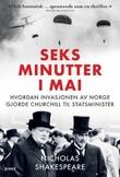 """""""Seks minutter i mai hvordan invasjonen av Norge gjorde Churchill til statsminister"""" av Nicholas Shakespeare"""