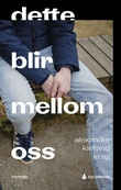 """""""Dette blir mellom oss roman"""" av Alexander Kielland Krag"""