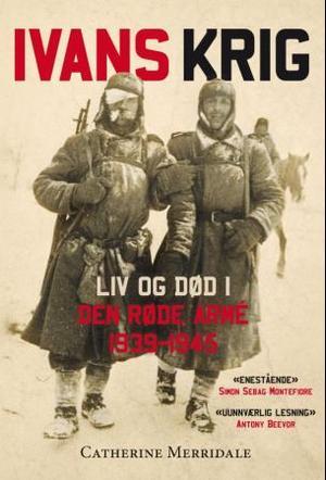 """""""Ivans krig - liv og død i den røde armén 1939-1945"""" av Catherine Merridale"""