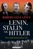 """""""Lenin, Stalin og Hitler - de sosiale katastrofenes tid"""" av Robert Gellately"""