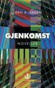 """""""Gjenkomst - noveller"""" av Jørn A. Jensen"""