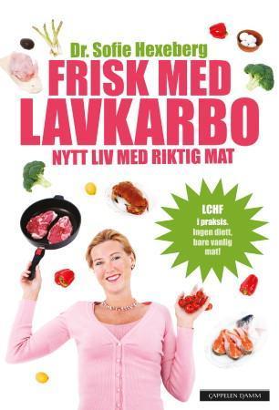 """""""Frisk med lavkarbo - nytt liv med riktig mat"""" av Sofie Hexeberg"""