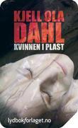 """""""Kvinnen i plast"""" av Kjell Ola Dahl"""