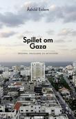 """""""Spillet om Gaza krigerne, smuglerne og aktivistene"""" av Åshild Eidem"""