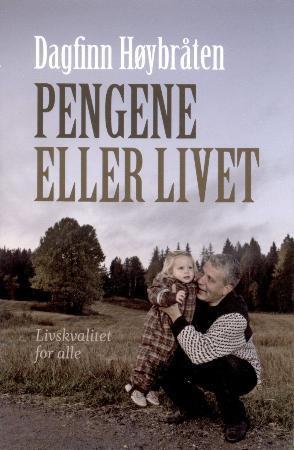 """""""Pengene eller livet - livskvalitet for alle"""" av Dagfinn Høybråten"""
