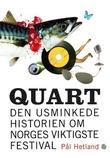 """""""Quart - den usminkede historien om Norges viktigste festival"""" av Pål Hetland"""