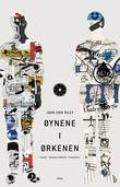 """""""Øynene i ørkenen - essays/reiseskildringer/scrapbook"""" av John Erik Riley"""