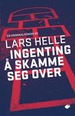 """""""Ingenting å skamme seg over - roman"""" av Lars Helle"""