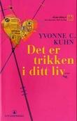 """""""Det er trikken i ditt liv - roman"""" av Yvonne C. Kuhn"""
