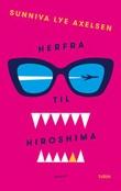 """""""Herfra til Hiroshima - roman"""" av Sunniva Lye Axelsen"""