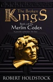 """""""The Broken Kings - Book Three of The Merlin Codex"""" av Robert Holdstock"""