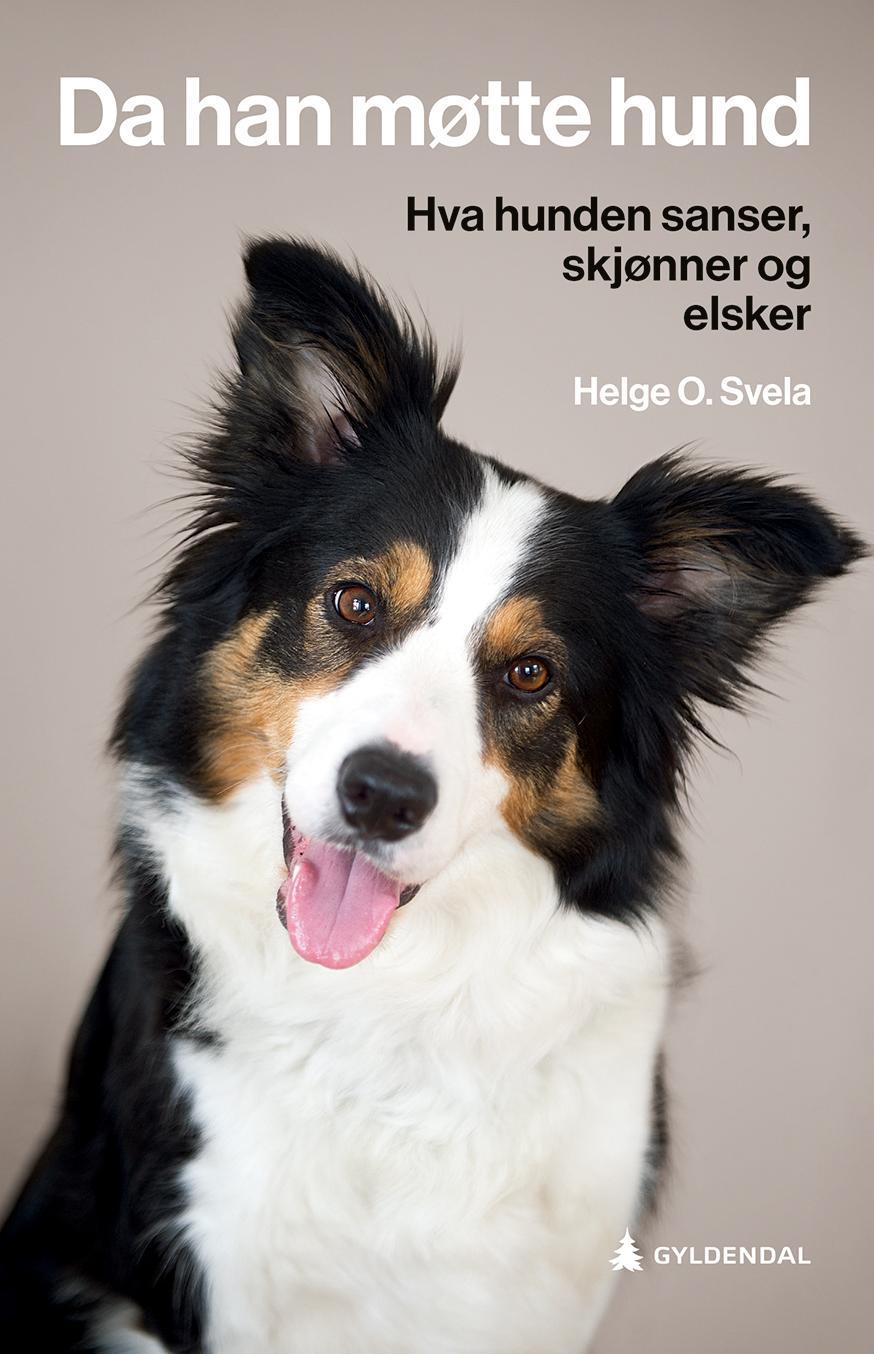 """""""Da han møtte hund - hva hunden sanser, skjønner og elsker"""" av Helge O. Svela"""