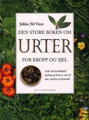 """""""Urter for kropp og sjel - gode råd om økologisk dyrking og bruk av urter til mat, medisin og kosmetikk"""" av Jekka McVicar"""