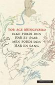 """""""Ikke fordi den har et svar, men fordi den har en sang"""" av Tor Åge Bringsværd"""