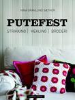 """Putefest - strikking, hekling, broderi"" av Nina Granlund Sæther"