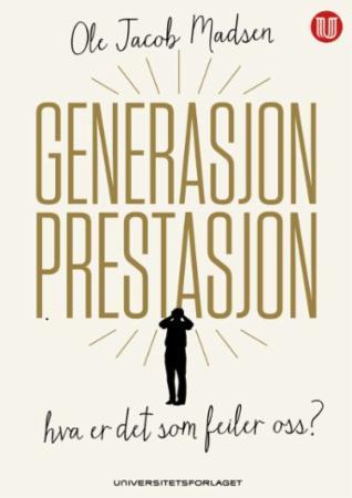 """""""Generasjon prestasjon - hva er det som feiler oss?"""" av Ole Jacob Madsen"""