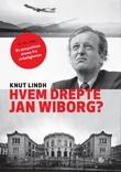"""""""Hvem drepte Jan Wiborg?"""" av Knut Lindh"""